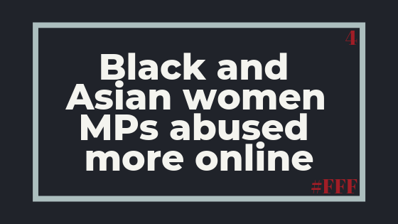 Black and Asian women MPs abused more online – Week 4
