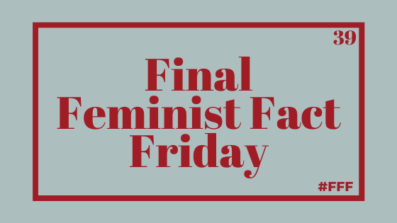 What I've learned from writing Feminist Fact Friday – Week 39